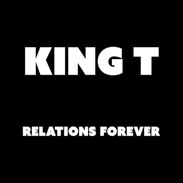 King T - Relations Forever