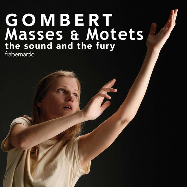 The Sound and The Fury - Gombert: Masses & Motets
