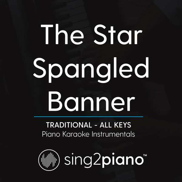 Sing2Piano - The Star Spangled Banner (Traditional) [All Keys]