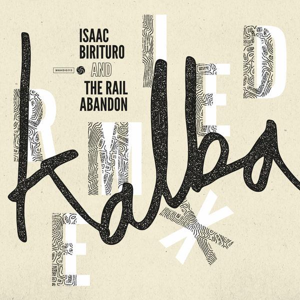 Isaac Birituro & The Rail Abandon - Kalba Remixed