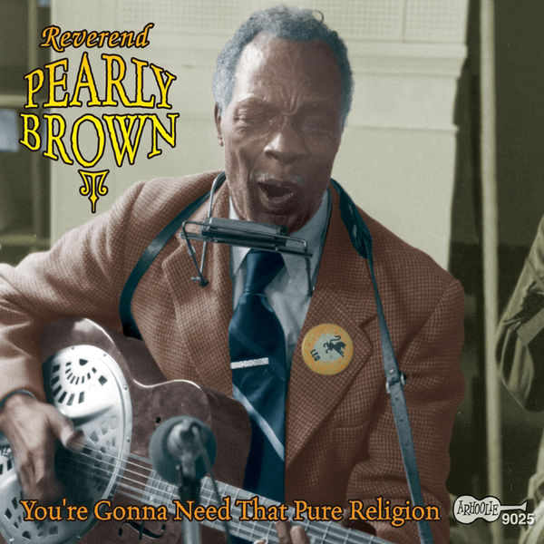 Reverend Pearly Brown - You're Gonna Need That Pure Religion