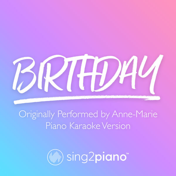 Sing2Piano - Birthday (Originally Performed by Anne-Marie)