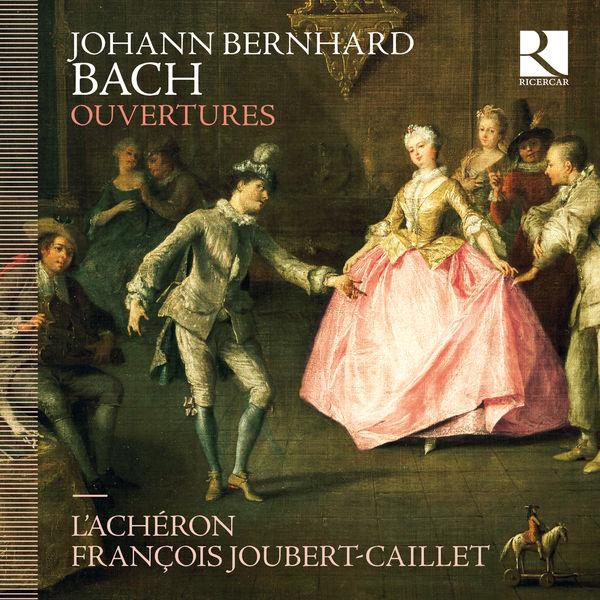 François Joubert-Caillet Johann Bernhard Bach: Ouvertures