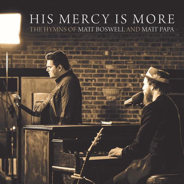 Matt Boswell - His Mercy Is More: The Hymns Of Matt Boswell And Matt Papa