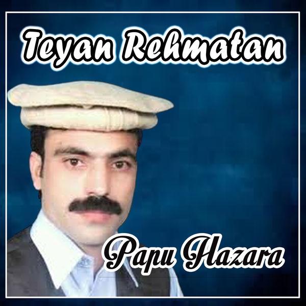 Papu Hazara - Teyan Rehmatan