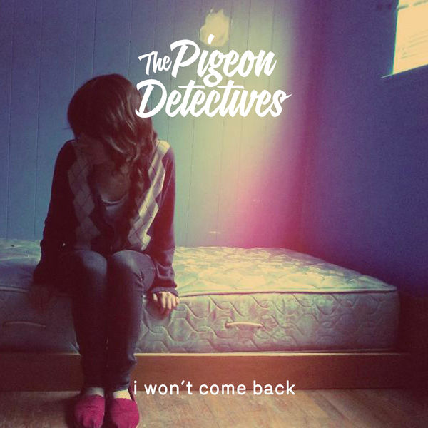 The Pigeon Detectives I Won't Come Back