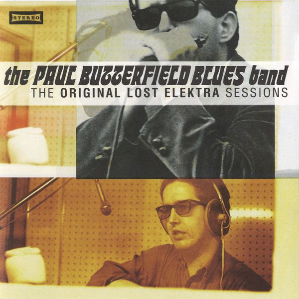 The Paul Butterfield Blues Band - The Original Lost Elektra Sessions