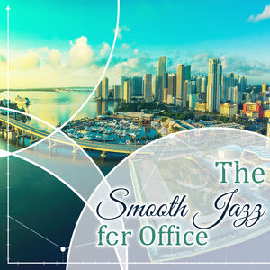 The Smooth Jazz for Office: Easy Listening Music, Relaxed Ambience