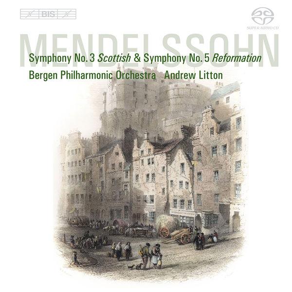 "Andrew Litton - MENDELSSOHN, Felix: Symphonies Nos. 3, ""Scottish"" and 5, ""Reformation"" (Bergen Philharmonic, Litton)"