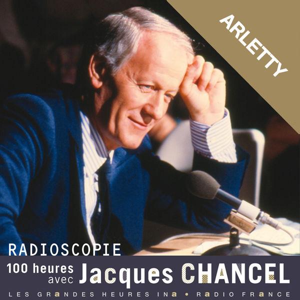 Jacques Chancel - Radioscopie. 100 heures avec Jacques Chancel: Arletty