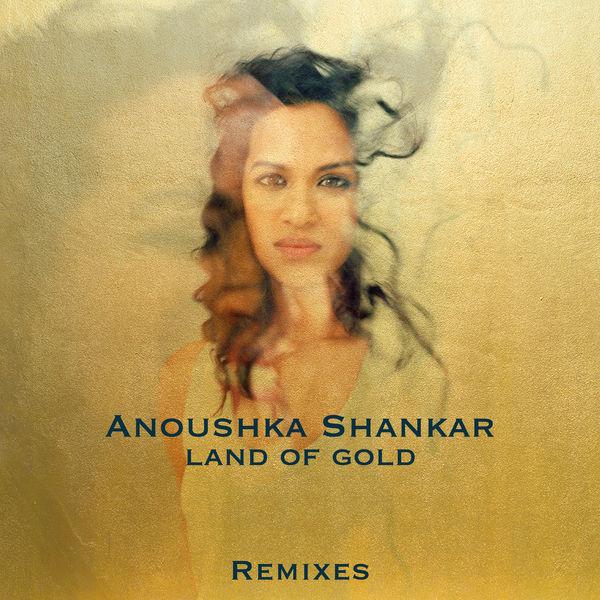 Anoushka Shankar Land Of Gold (Remixes)