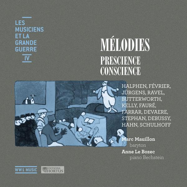 Marc Mauillon - Mélodies: Prescience, conscience (Les musiciens et la Grande Guerre, Vol. 4)