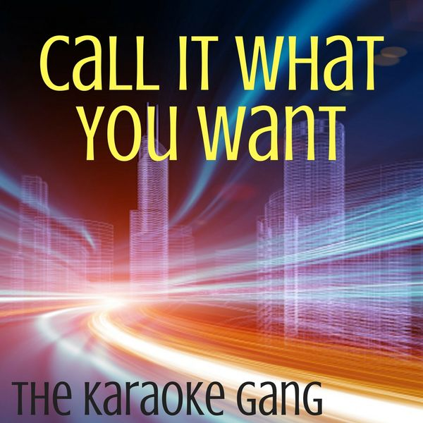 The Karaoke Gang - Call It What You Want (Karaoke Version) (Originally Performed by Taylor Swift)