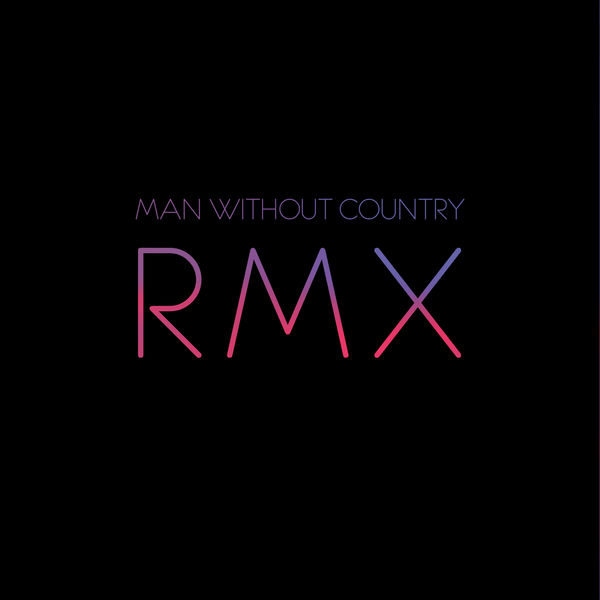 Man Without Country - RMX - Remixes By Man Without Country