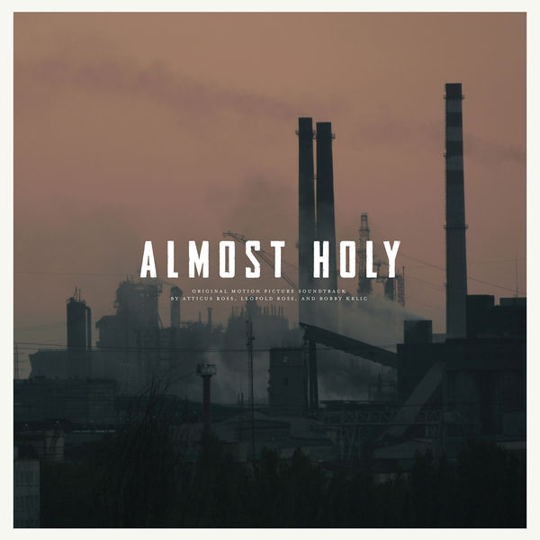 Atticus Ross, Leopold Ross, and Bobby Krlic - Almost Holy: Original Motion Picture Soundtrack