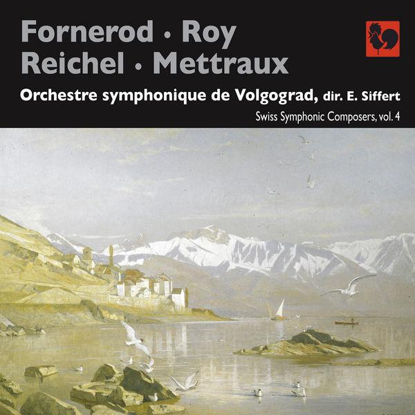 Aloys Fornerod - Fornerod - Roy - Reichel - Mettraux: Swiss Symphonic Composers, Vol. 4