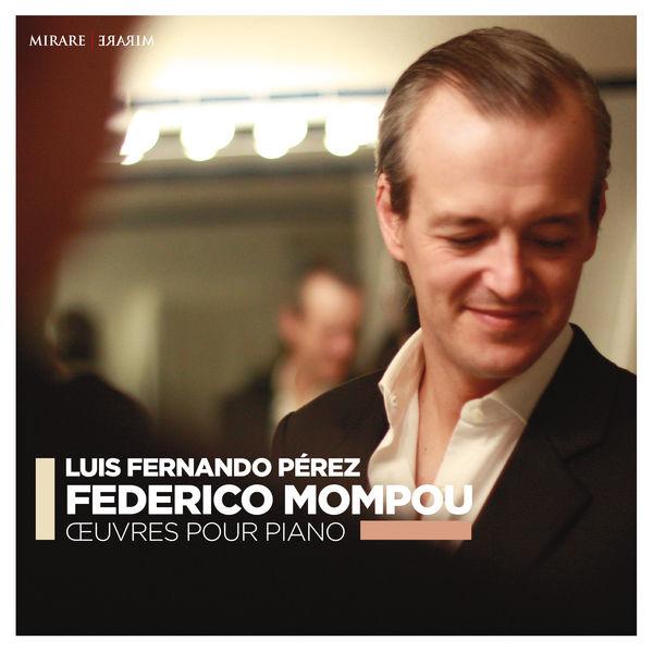 Luis Fernando Perez - Federico Mompou : Œuvres pour piano