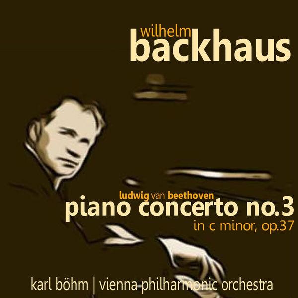 Wilhelm Backhaus - Beethoven: Piano Concerto No. 3 in C Minor, Op. 37