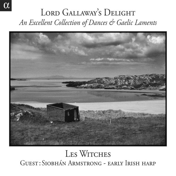 Les Witches - Lord Gallaway's Delight: An Excellent Collection of Dances & Gaelic Laments