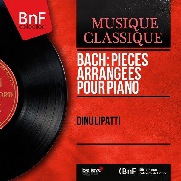 Dinu Lipatti - Bach: Pièces arrangées pour piano (Mono Version)