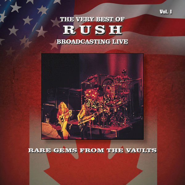 Rush Rare Gems from the Vaults: The Very Best Of  Rush Broadcasting Live, Vol. 1 (Re-Mastered Radio Recording)
