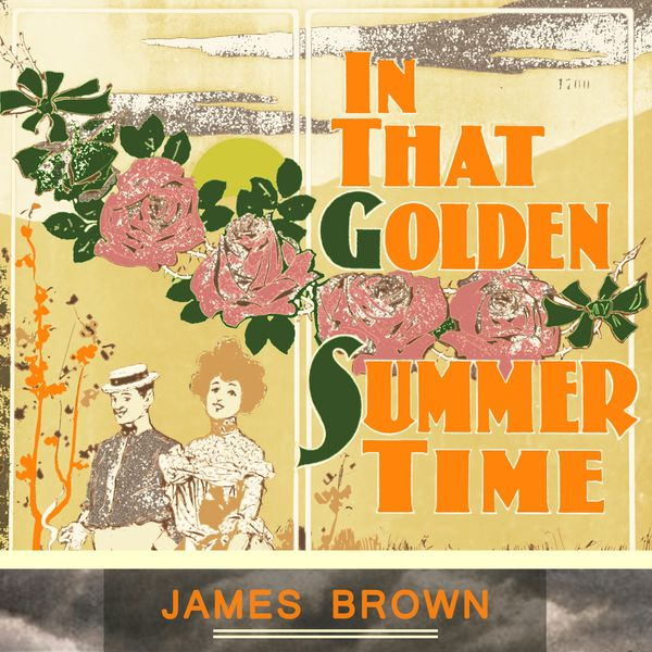 James Brown - In That Golden Summer Time