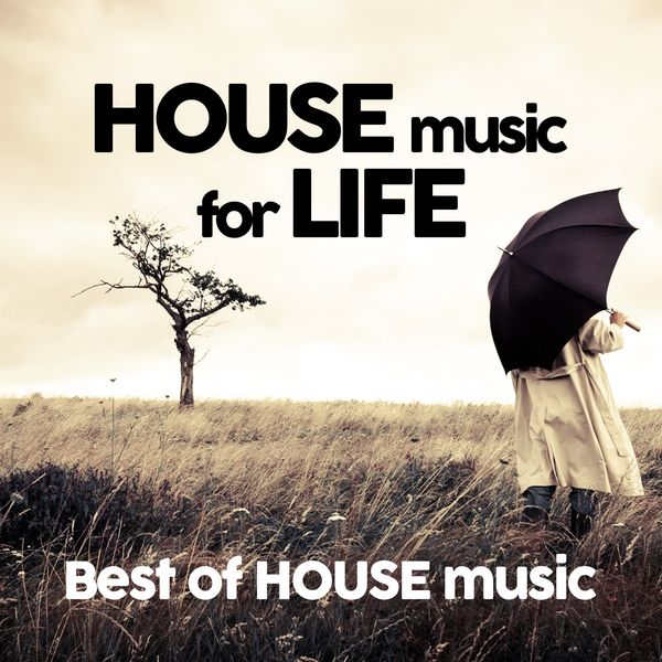 House music for life best of house music various for Album house music