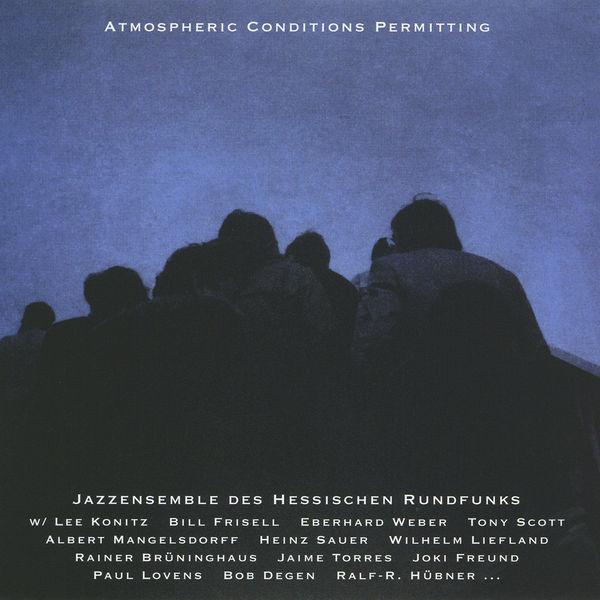 Jazz Ensemble des Hessischen Rundfunks - Atmospheric Conditions Permitting