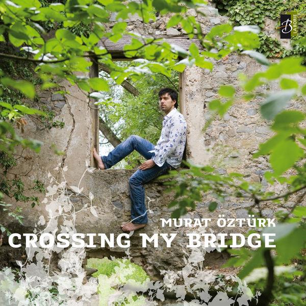 Murat Öztürk - Crossing My Bridge
