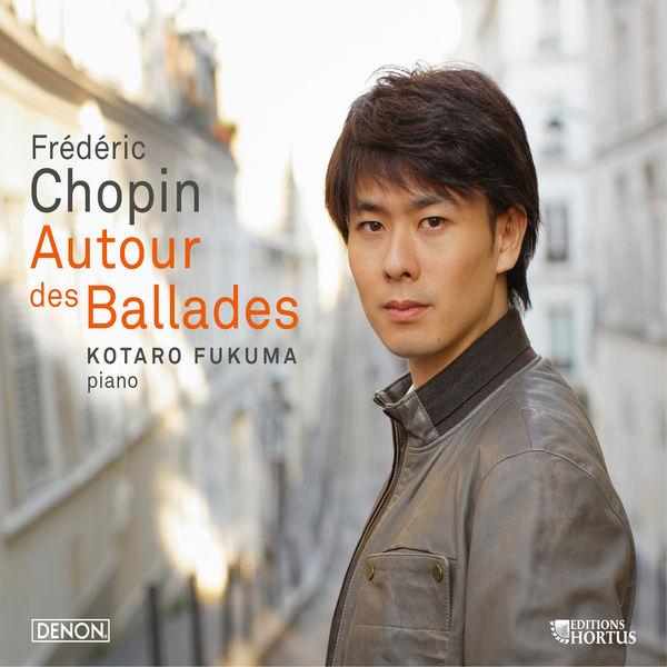 Kotaro Fukuma - Chopin : Autour des Ballades