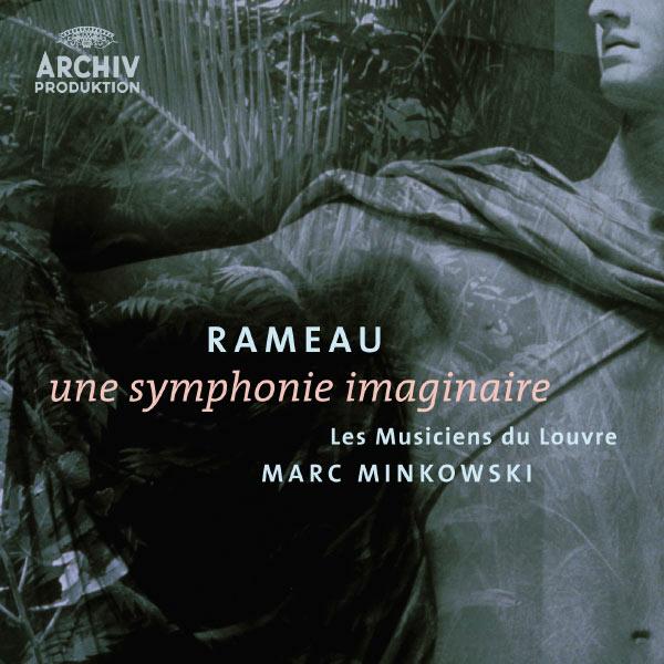 Les Musiciens du Louvre - Jean-Philippe Rameau : Une symphonie imaginaire