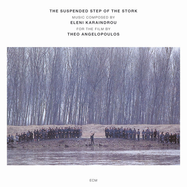 Eleni Karaindrou - Karaindrou: The Suspended Step Of The Stork - Composed For The Film By Theo Angelopoulos