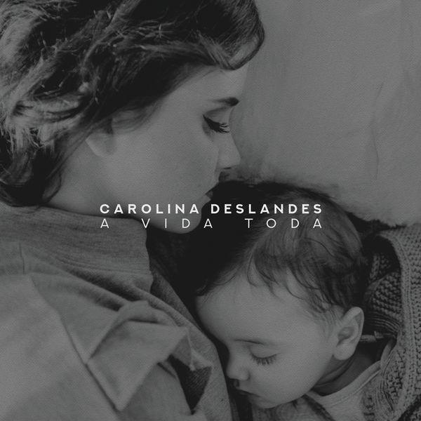 A Vida Toda   Carolina Deslandes – Download and listen to