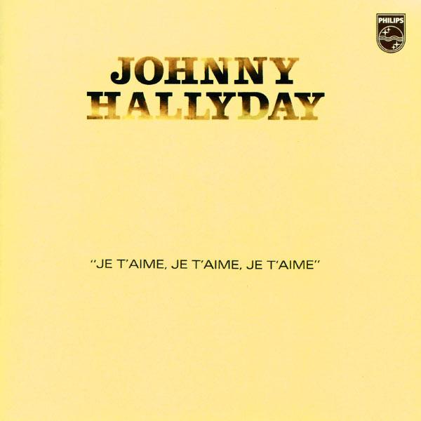 Johnny Hallyday - Je t'aime, je t'aime, je t'aime