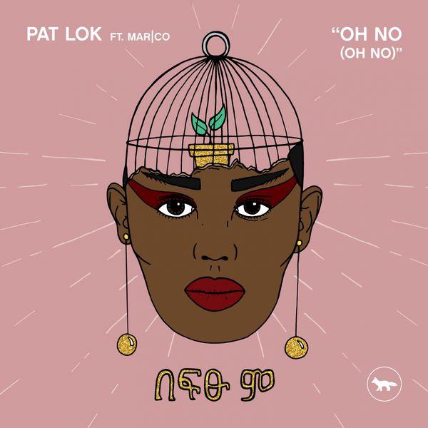 Pat Lok - Oh No (Oh No)
