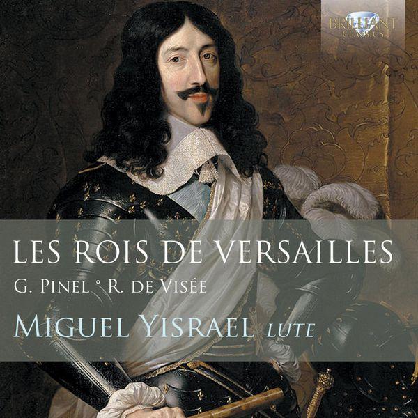 Miguel Yisrael - Les Rois de Versailles : Lute music by Pinel and de Visée