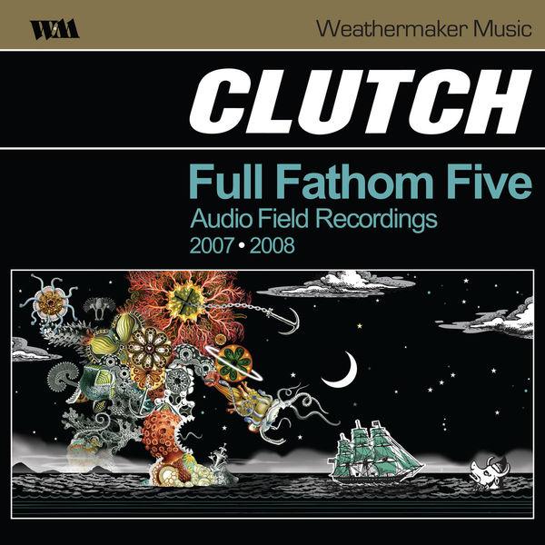 Clutch - Full Fathom Five Audio Field Recordings (Live)