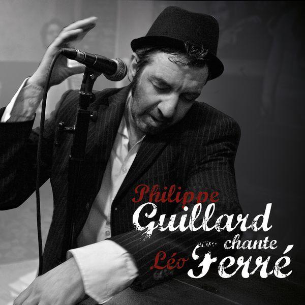 Philippe Guillard - Philippe Guillard chante Léo Ferré