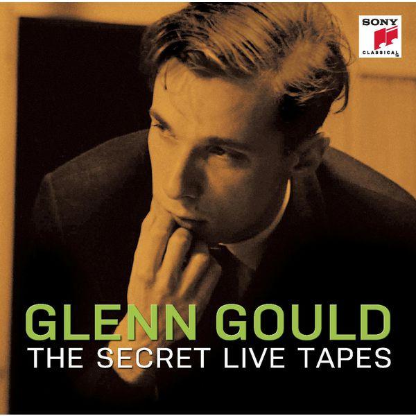 Glenn Gould - The Secret Live Tapes (Oeuvres de Bach, Beethoven et Schönberg)
