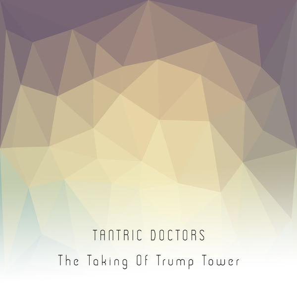 Tantric Doctors - The Taking Of Tump Tower