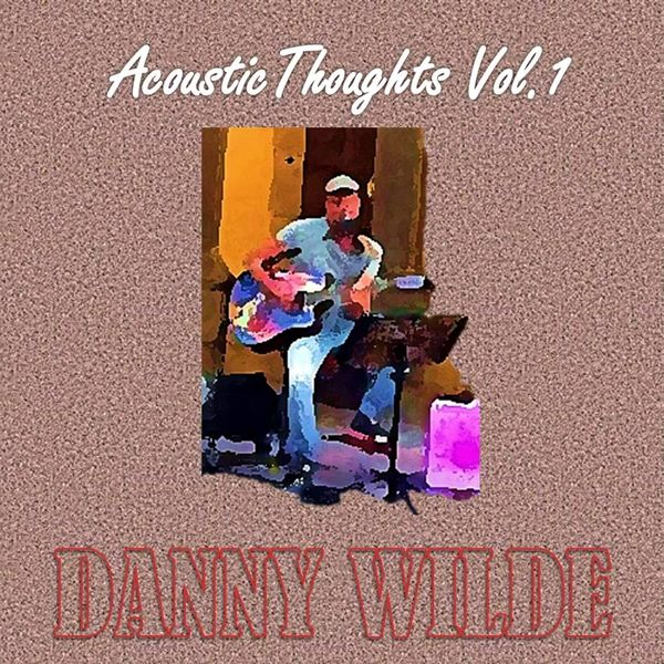Danny Wilde - Acoustic Thoughts, Vol. 1