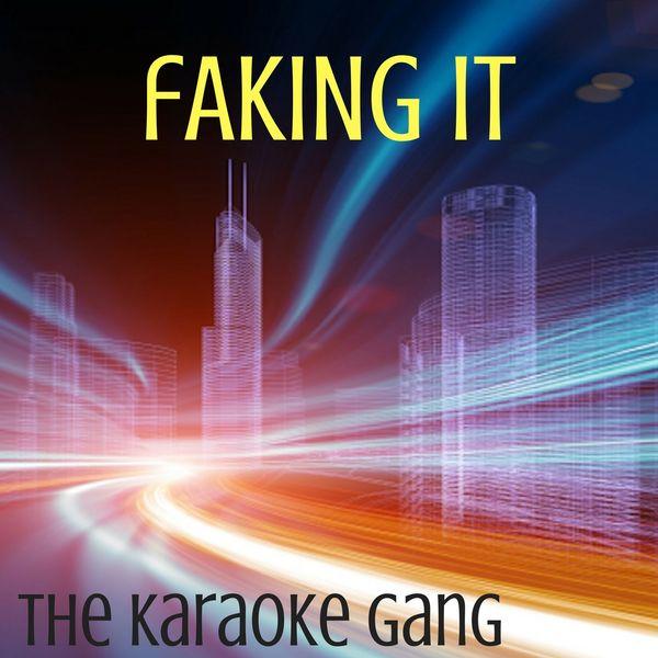 The Karaoke Gang - Faking It (Karaoke Version) (Originally Performed by Calvin Harris, Kehlani and Lil Yachty)