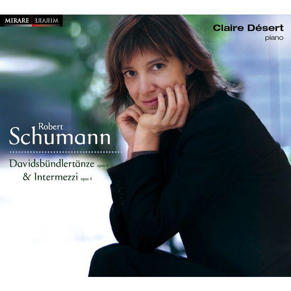 Claire Desert - Schumann : Davidsbündlertänze Op.6, Intermezzi Op.4
