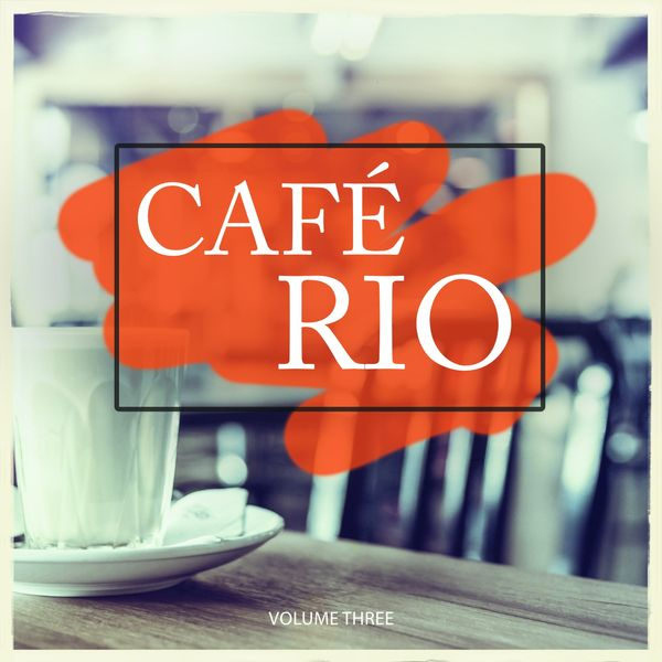 Various Artists - Cafe Rio, Vol. 3 (Grab A Cup, Sit Back And Enjoy Your Calm Moment)