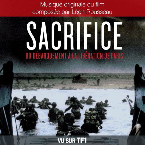 Léon Rousseau - Sacrifice : Du débarquement à la libération de Paris (Musique originale du film de Léon Rousseau)