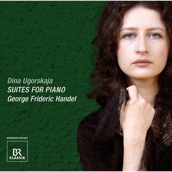 Dina Ugorskaja - George Frideric Handel, Suites for Piano Nos 2-6 (Vol. 1, 1720) [From: 8 Suites De Pièces Pour Le Clavecin 1720, Vol. 1]