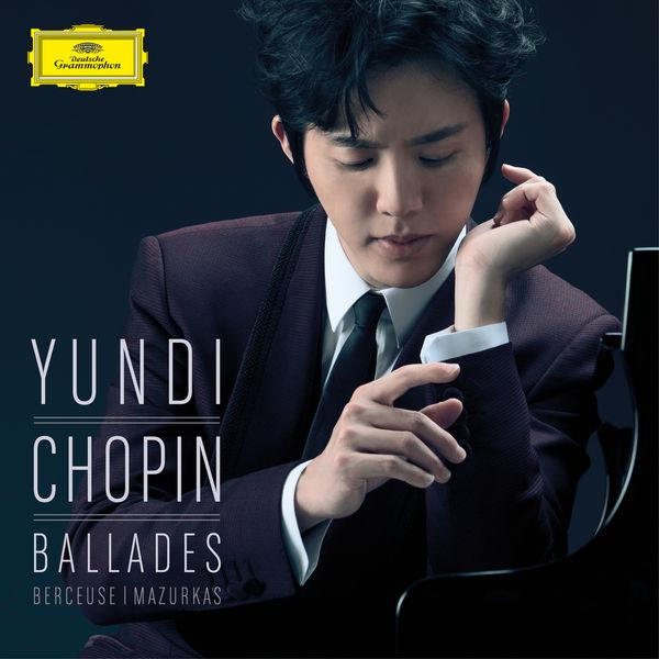 Yundi Li - Chopin: Ballades, Berceuse, Mazurkas