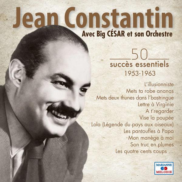 Jean Constantin - 50 succès essentiels 1953-1963