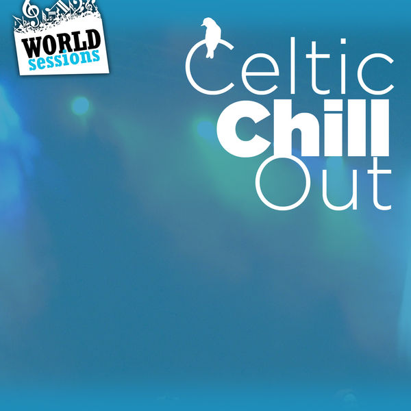 Various Artists - Celtic Chill Out: Best Relaxing Music from Celtic Tradition. Great Songs for a Chillout Relax Ambient in the Lounge, Spa, Café, Hotel Hall