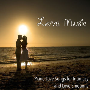 Love Music: Piano Love Songs for Intimacy and Love Emotions